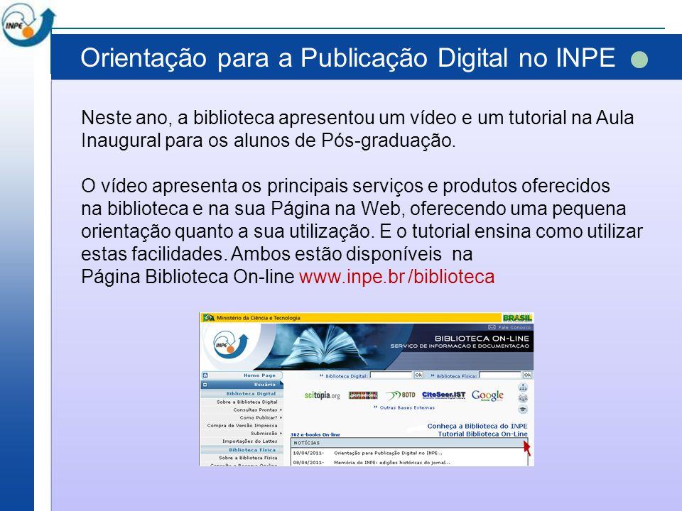 Orientação para a Publicação Digital no INPE Neste ano, a biblioteca apresentou um vídeo e um tutorial na Aula Inaugural para os alunos de Pós-graduaç