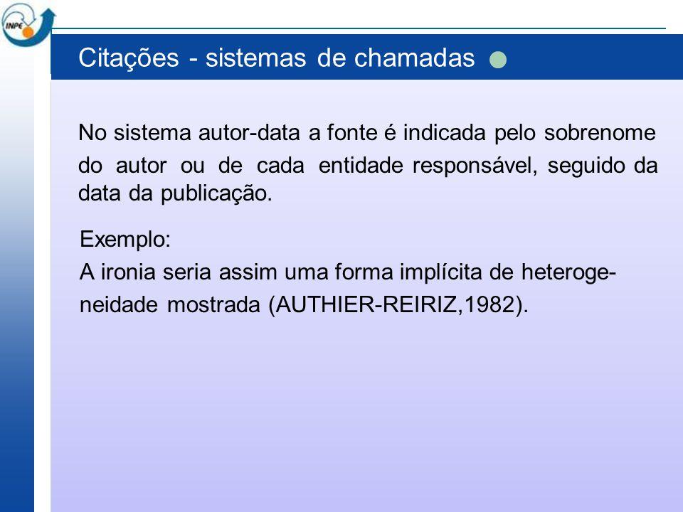 Citações - sistemas de chamadas No sistema autor-data a fonte é indicada pelo sobrenome do autor ou de cada entidade responsável, seguido da data da p