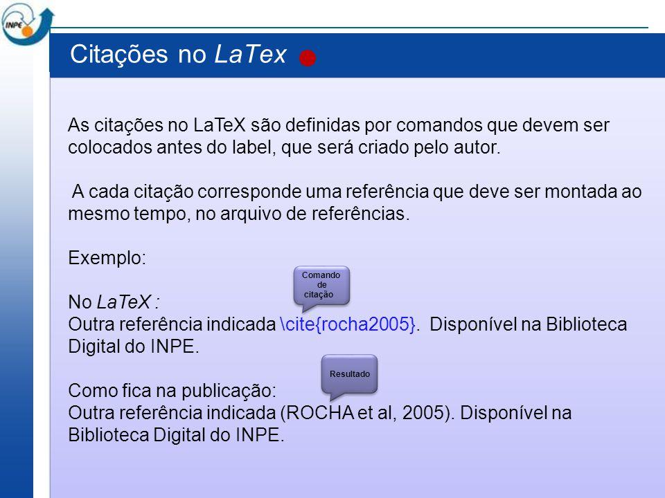Citações no LaTex As citações no LaTeX são definidas por comandos que devem ser colocados antes do label, que será criado pelo autor. A cada citação c