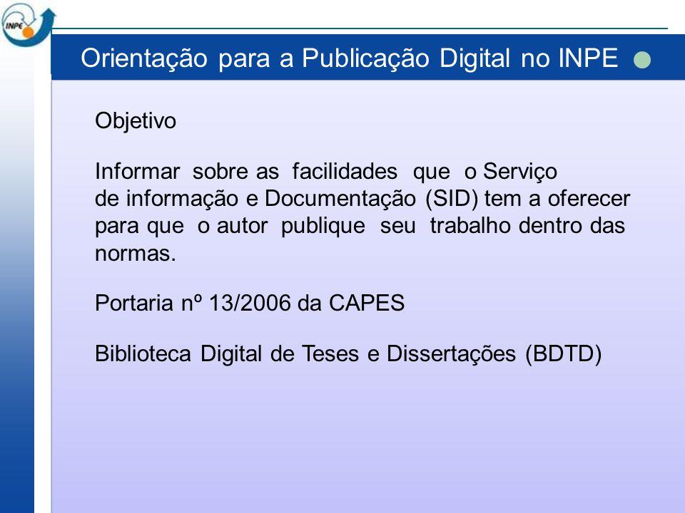 Orientação para a Publicação Digital no INPE Objetivo Informar sobre as facilidades que o Serviço de informação e Documentação (SID) tem a oferecer pa