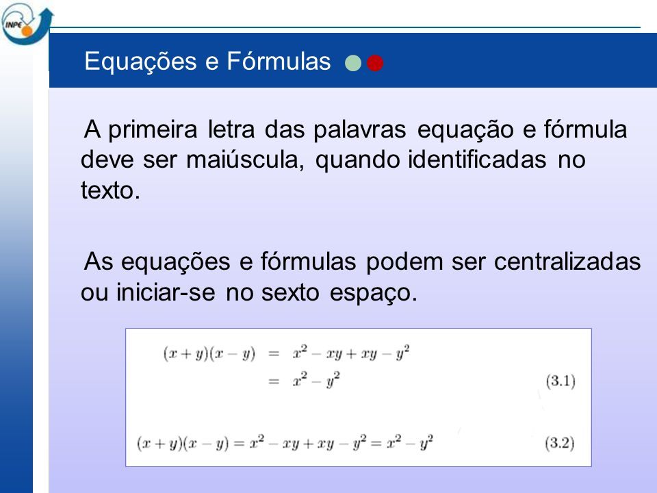 Equações e Fórmulas A primeira letra das palavras equação e fórmula deve ser maiúscula, quando identificadas no texto. As equações e fórmulas podem se