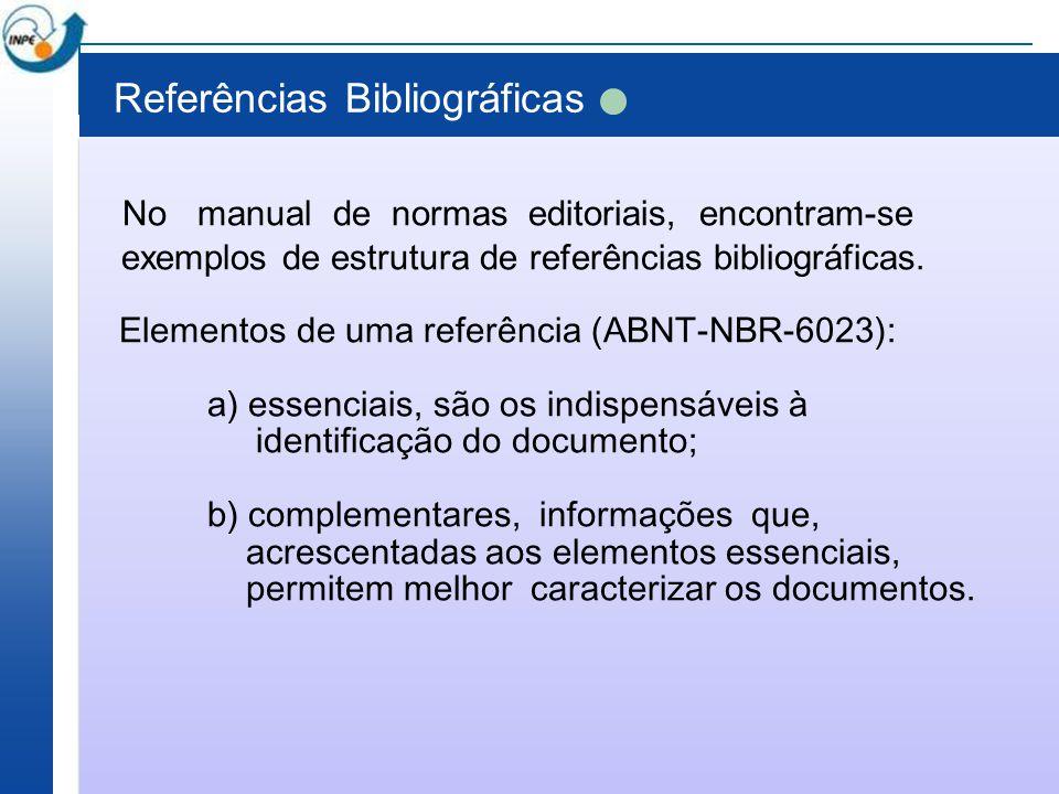 Referências Bibliográficas No manual de normas editoriais, encontram-se exemplos de estrutura de referências bibliográficas. Elementos de uma referênc