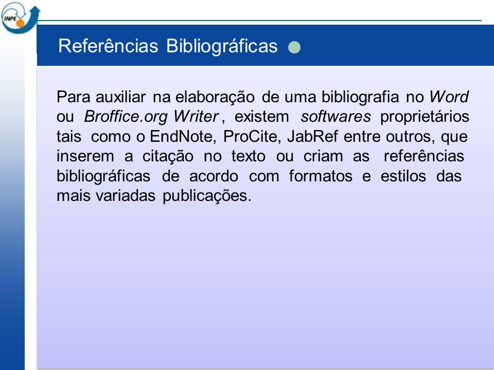 Referências Bibliográficas Para auxiliar na elaboração de uma bibliografia no Word ou Broffice.org Writer, existem softwares proprietários tais como o