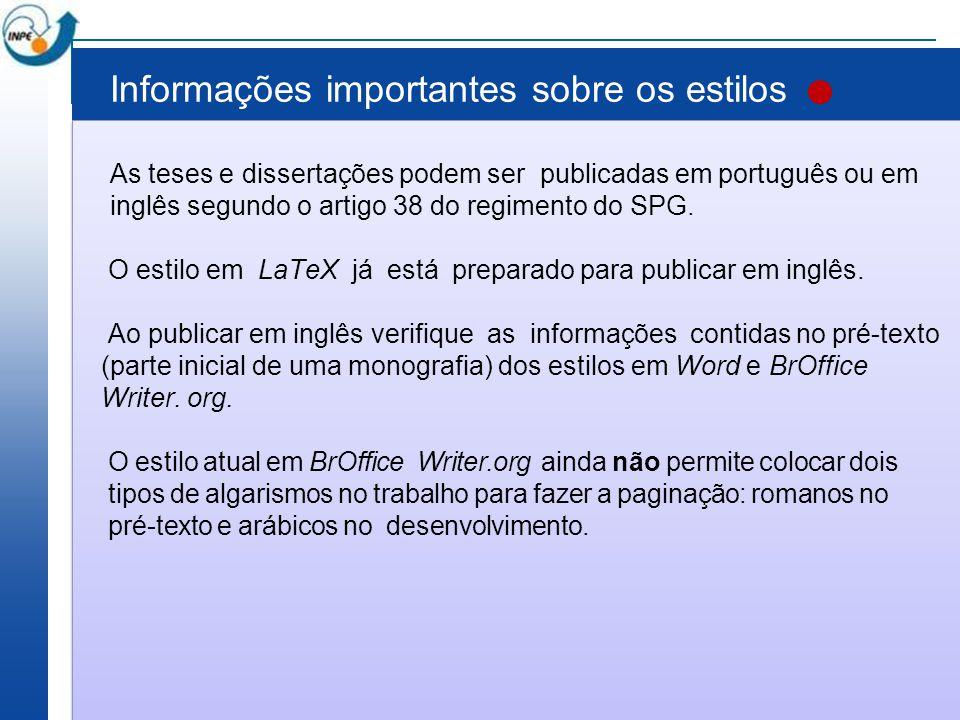 Informações importantes sobre os estilos As teses e dissertações podem ser publicadas em português ou em inglês segundo o artigo 38 do regimento do SP