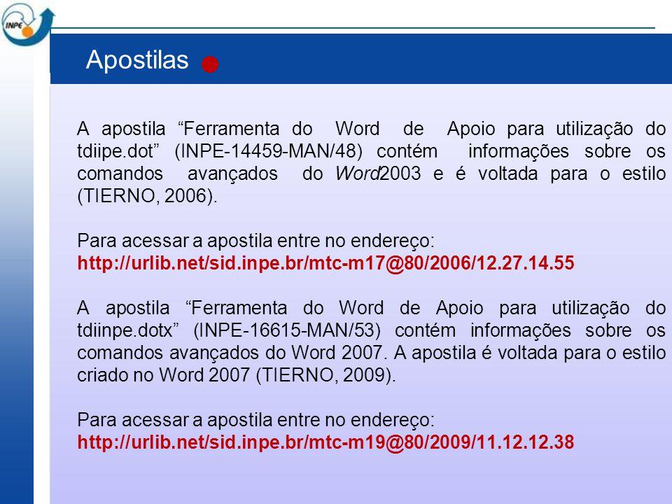 """Apostilas A apostila """"Ferramenta do Word de Apoio para utilização do tdiipe.dot"""" (INPE-14459-MAN/48) contém informações sobre os comandos avançados do"""