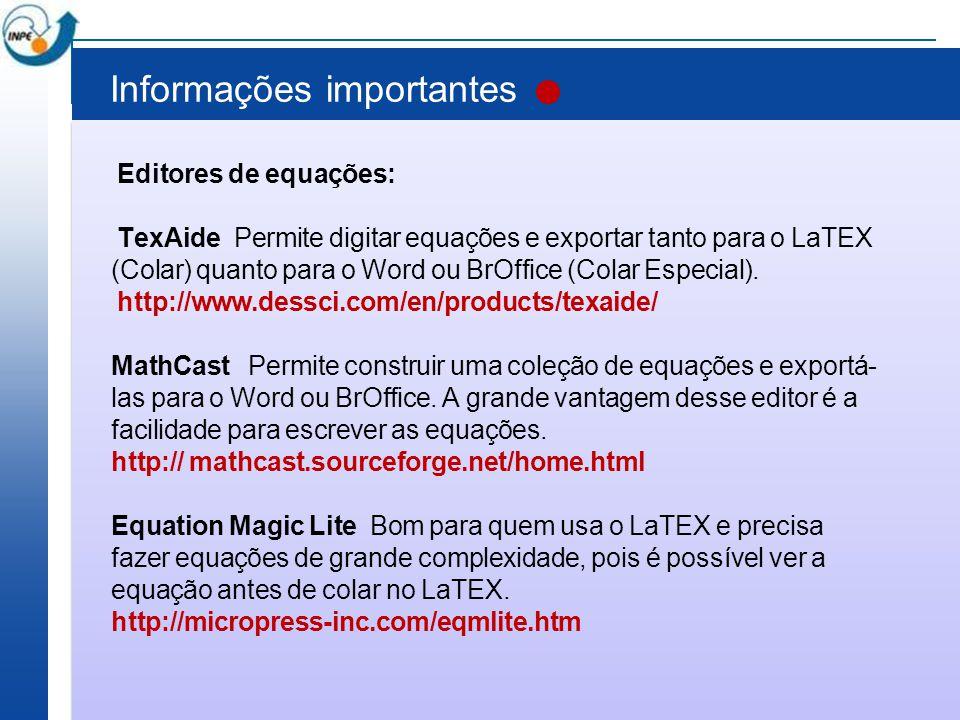 Informações importantes Editores de equações: TexAide Permite digitar equações e exportar tanto para o LaTEX (Colar) quanto para o Word ou BrOffice (C