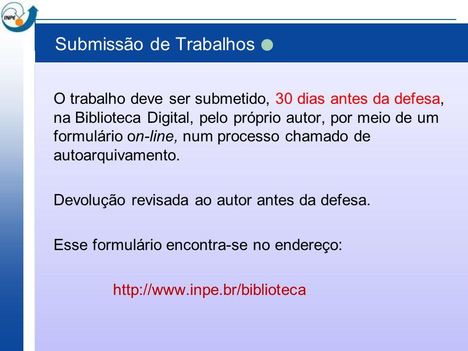 Submissão de Trabalhos O trabalho deve ser submetido, 30 dias antes da defesa, na Biblioteca Digital, pelo próprio autor, por meio de um formulário on