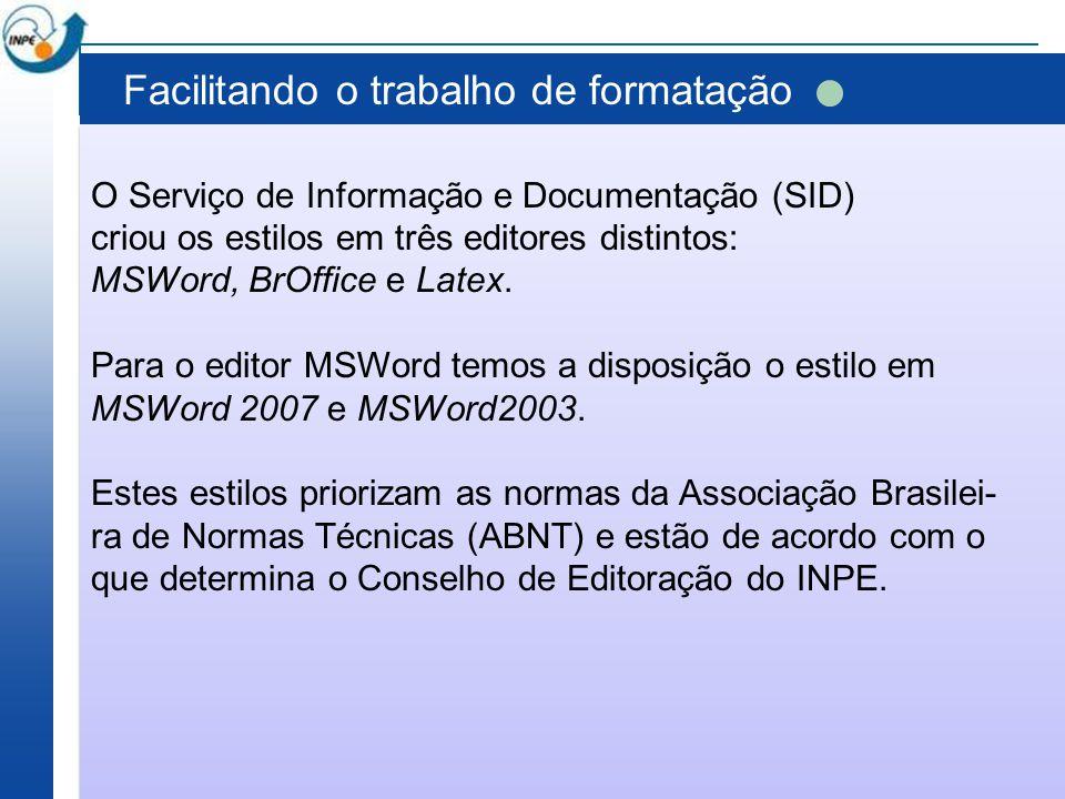 Facilitando o trabalho de formatação O Serviço de Informação e Documentação (SID) criou os estilos em três editores distintos: MSWord, BrOffice e Late