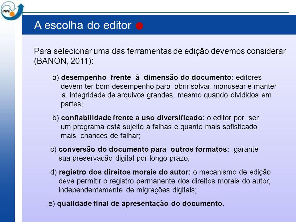 Para selecionar uma das ferramentas de edição devemos considerar (BANON, 2011): a) desempenho frente à dimensão do documento: editores devem ter bom d