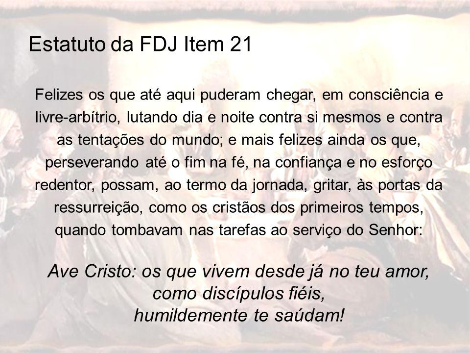 Estatuto da FDJ Item 21 Felizes os que até aqui puderam chegar, em consciência e livre-arbítrio, lutando dia e noite contra si mesmos e contra as tent