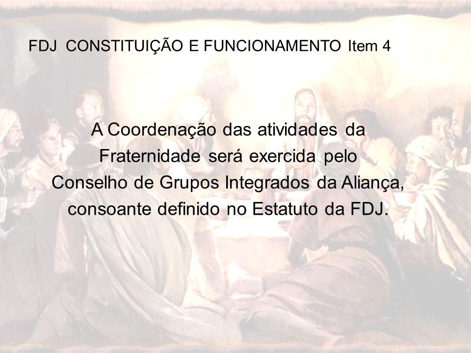 A Coordenação das atividades da Fraternidade será exercida pelo Conselho de Grupos Integrados da Aliança, consoante definido no Estatuto da FDJ. FDJ C