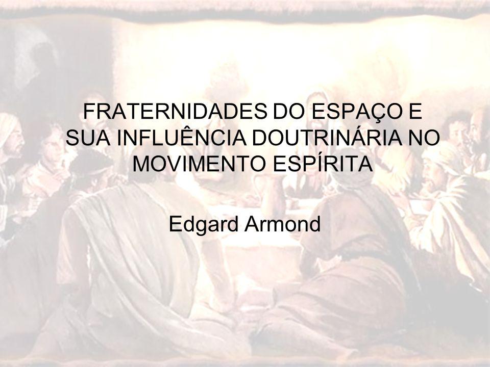 Edgard Armond FRATERNIDADES DO ESPAÇO E SUA INFLUÊNCIA DOUTRINÁRIA NO MOVIMENTO ESPÍRITA