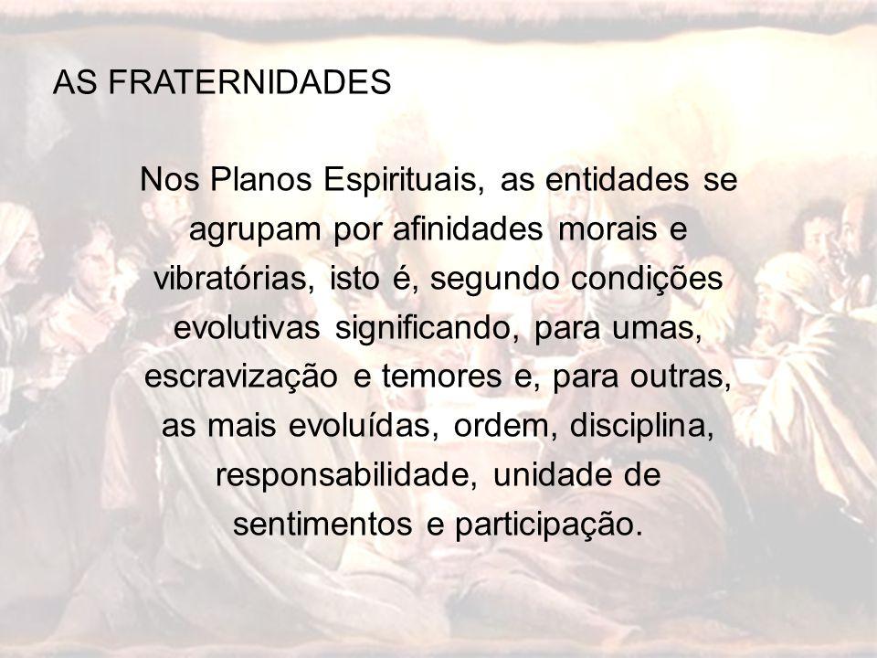 Nos Planos Espirituais, as entidades se agrupam por afinidades morais e vibratórias, isto é, segundo condições evolutivas significando, para umas, esc