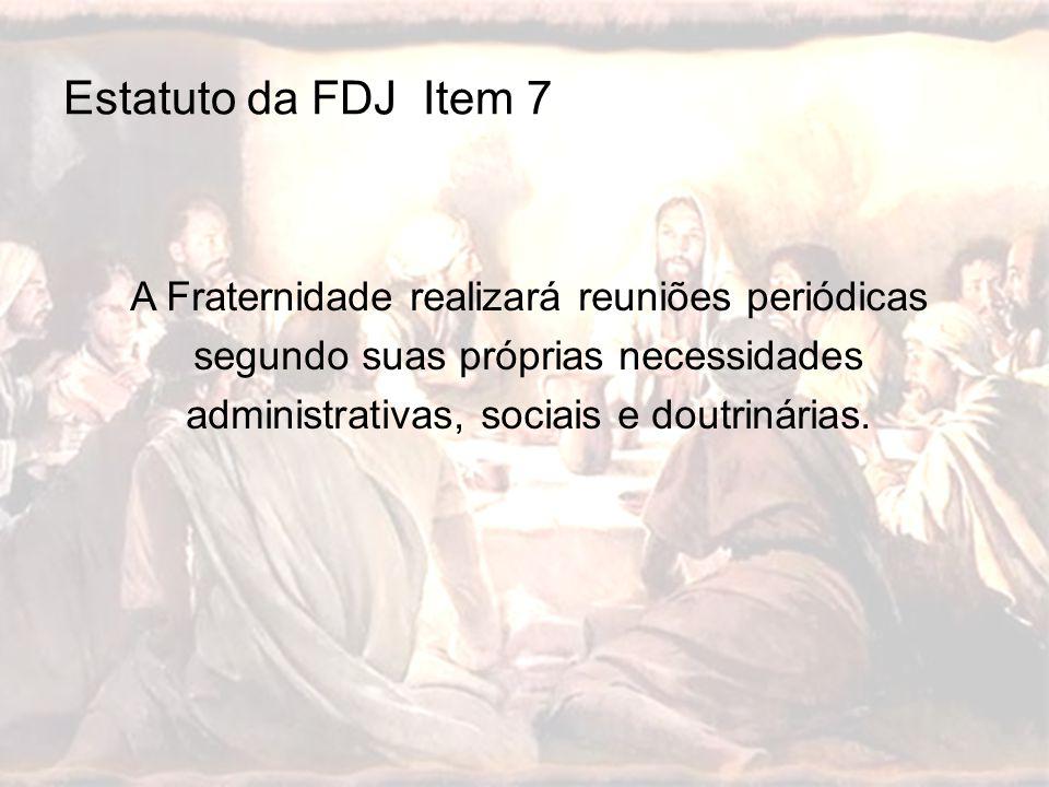 Estatuto da FDJ Item 7 A Fraternidade realizará reuniões periódicas segundo suas próprias necessidades administrativas, sociais e doutrinárias.