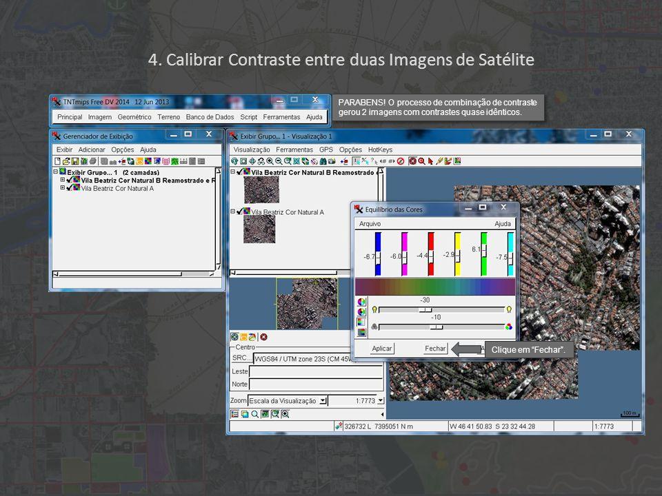 """Clique em """"Fechar"""". 4. Calibrar Contraste entre duas Imagens de Satélite PARABENS! O processo de combinação de contraste gerou 2 imagens com contraste"""