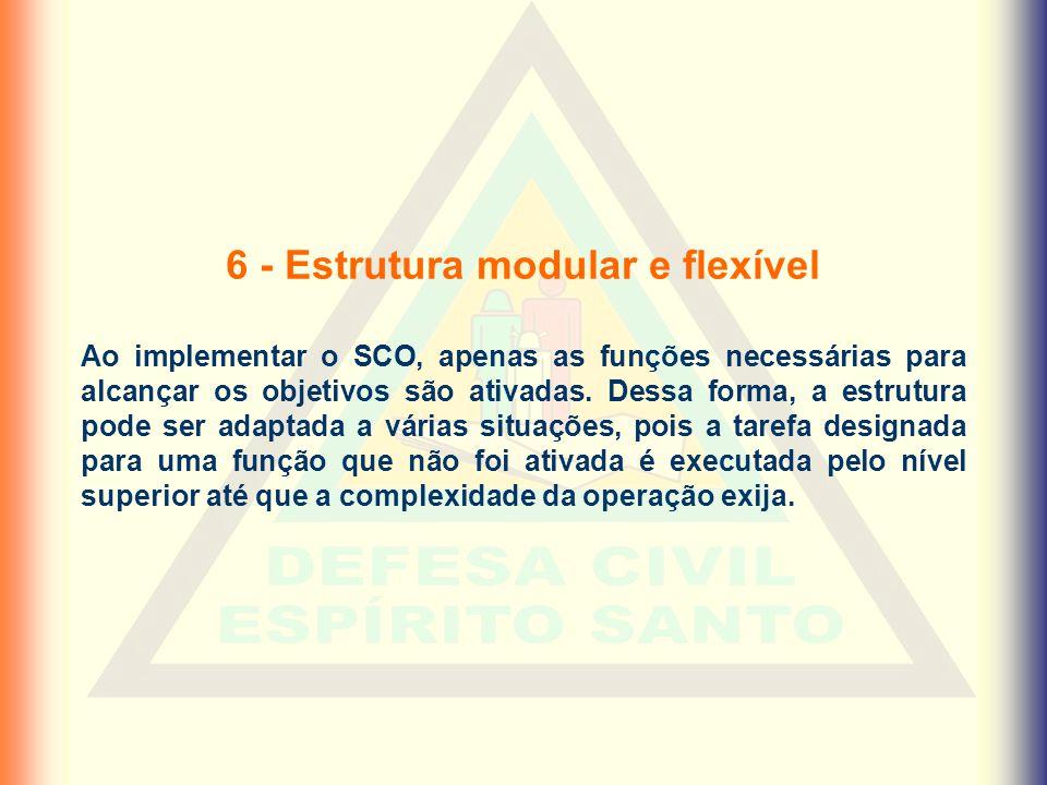 6 - Estrutura modular e flexível Ao implementar o SCO, apenas as funções necessárias para alcançar os objetivos são ativadas. Dessa forma, a estrutura
