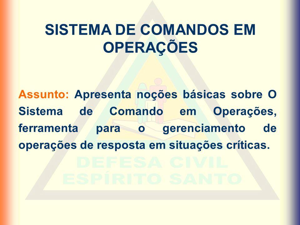 SISTEMA DE COMANDOS EM OPERAÇÕES Assunto: Apresenta noções básicas sobre O Sistema de Comando em Operações, ferramenta para o gerenciamento de operaçõ
