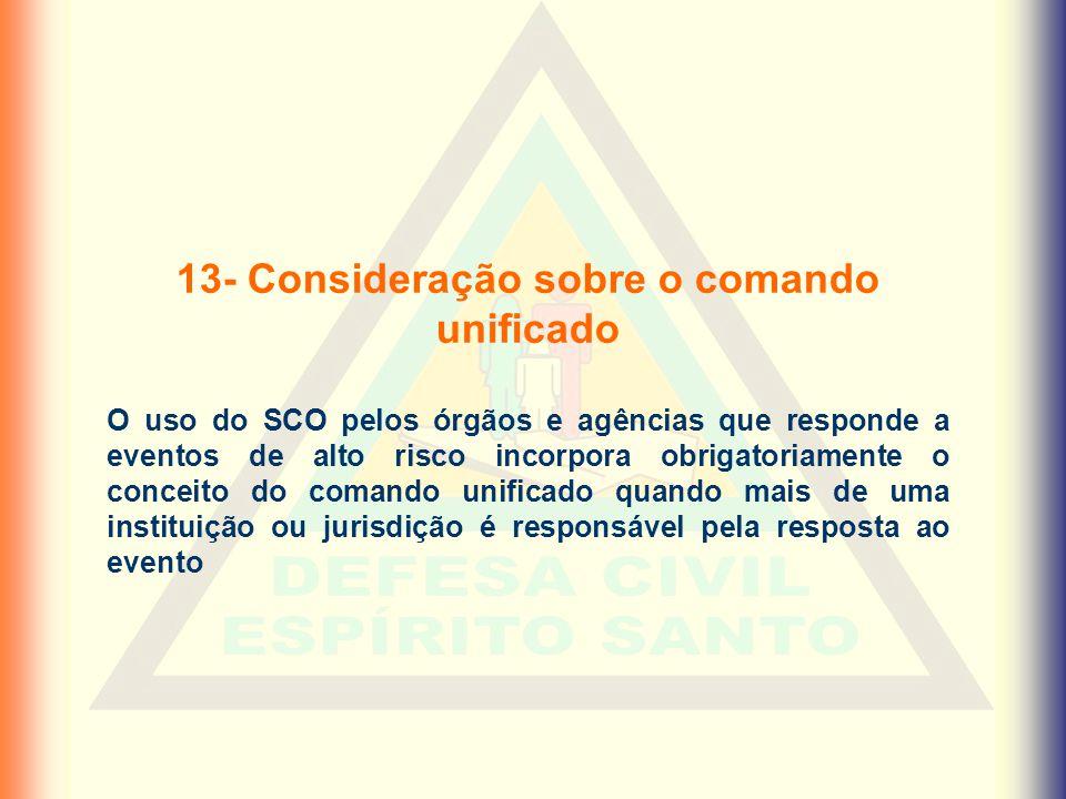 13- Consideração sobre o comando unificado O uso do SCO pelos órgãos e agências que responde a eventos de alto risco incorpora obrigatoriamente o conc