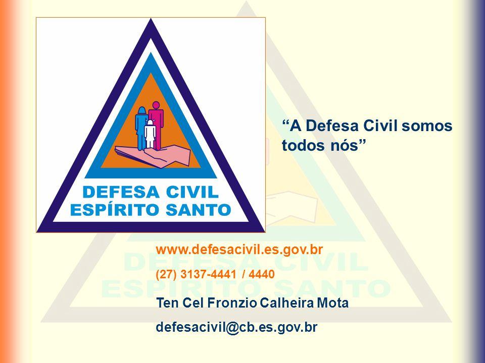 """Ten Cel Fronzio Calheira Mota defesacivil@cb.es.gov.br www.defesacivil.es.gov.br (27) 3137-4441 / 4440 """"A Defesa Civil somos todos nós"""""""
