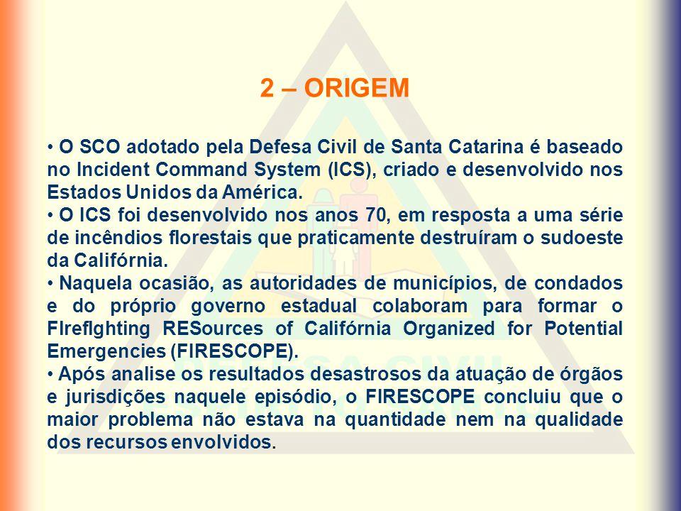 2 – ORIGEM • O SCO adotado pela Defesa Civil de Santa Catarina é baseado no Incident Command System (ICS), criado e desenvolvido nos Estados Unidos da
