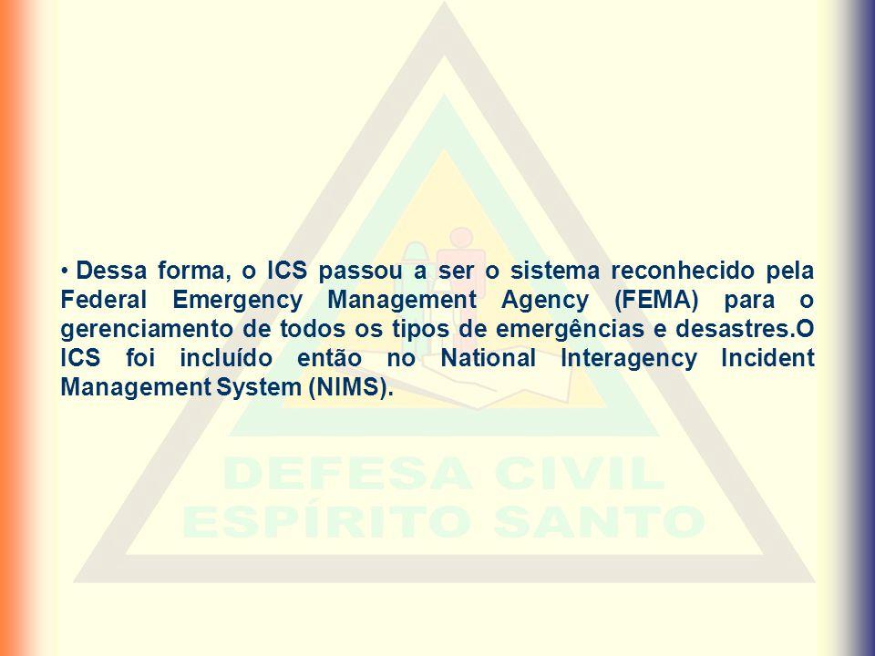 • Dessa forma, o ICS passou a ser o sistema reconhecido pela Federal Emergency Management Agency (FEMA) para o gerenciamento de todos os tipos de emer