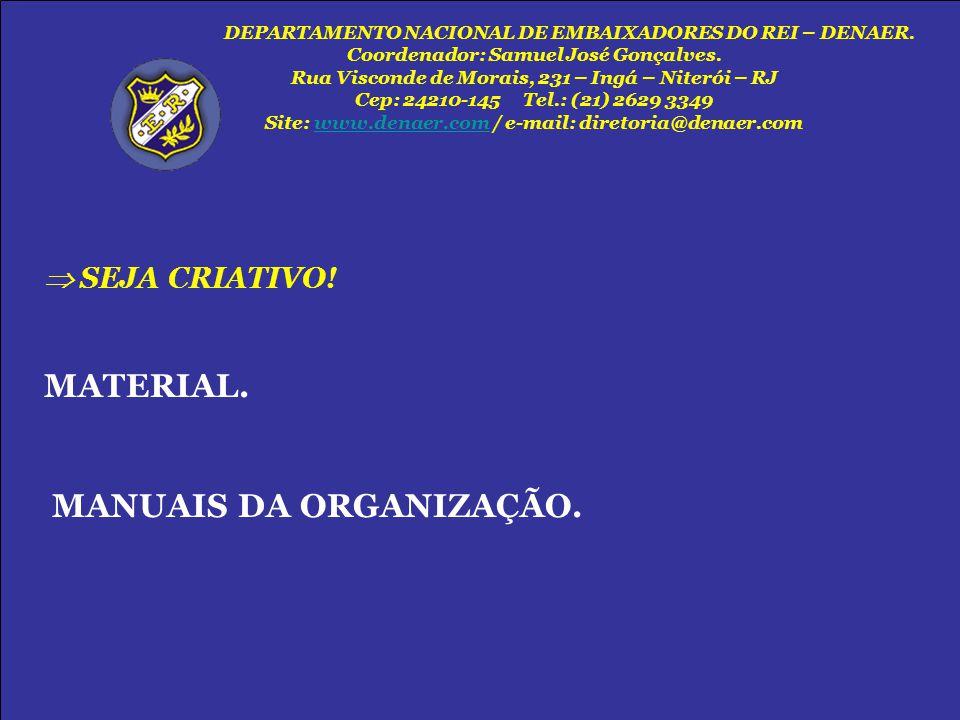 DEPARTAMENTO NACIONAL DE EMBAIXADORES DO REI – DENAER. Coordenador: Samuel José Gonçalves. Rua Visconde de Morais, 231 – Ingá – Niterói – RJ Cep: 2421