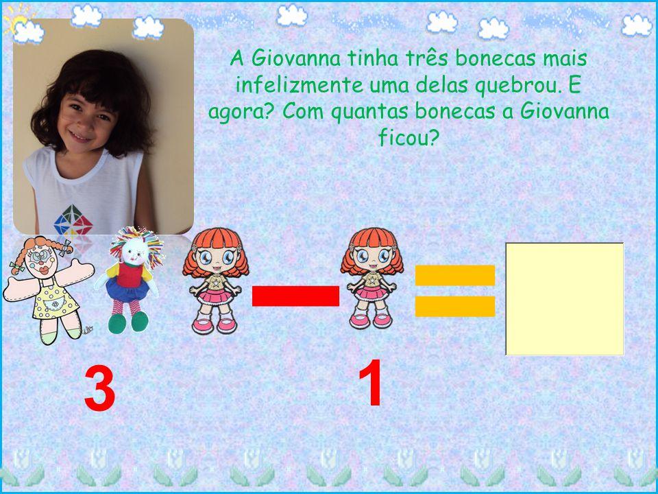 A Giovanna tinha três bonecas mais infelizmente uma delas quebrou. E agora? Com quantas bonecas a Giovanna ficou? 1 3