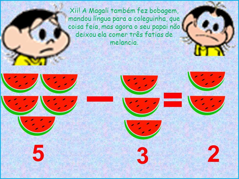 Xii! A Magali também fez bobagem, mandou língua para a coleguinha, que coisa feia, mas agora o seu papai não deixou ela comer três fatias de melancia.