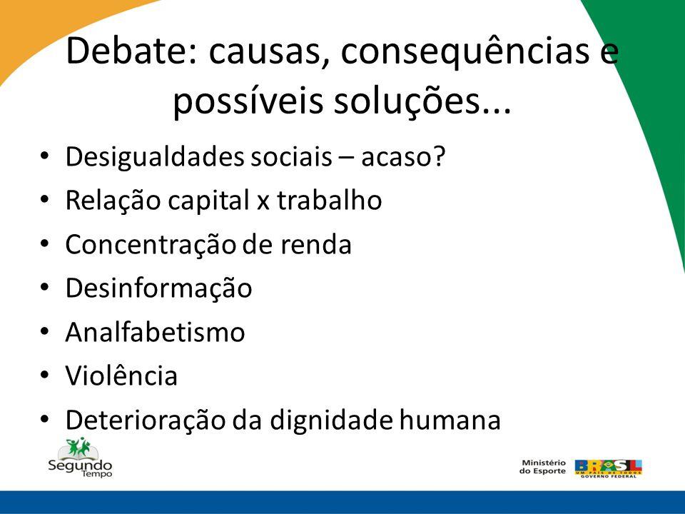 Debate: causas, consequências e possíveis soluções... • Desigualdades sociais – acaso? • Relação capital x trabalho • Concentração de renda • Desinfor