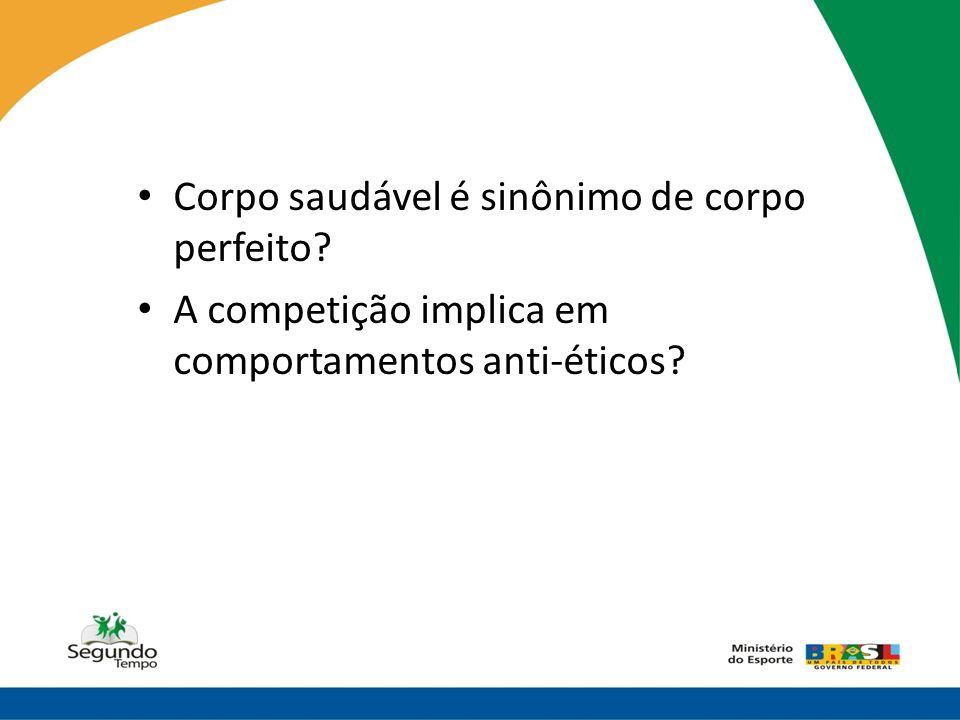 • Corpo saudável é sinônimo de corpo perfeito? • A competição implica em comportamentos anti-éticos?