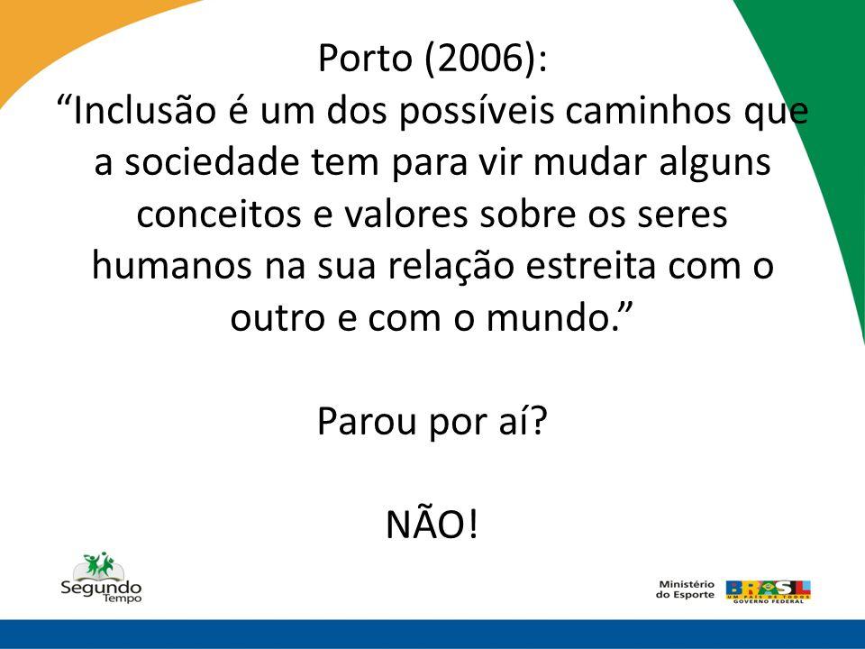 """Porto (2006): """"Inclusão é um dos possíveis caminhos que a sociedade tem para vir mudar alguns conceitos e valores sobre os seres humanos na sua relaçã"""