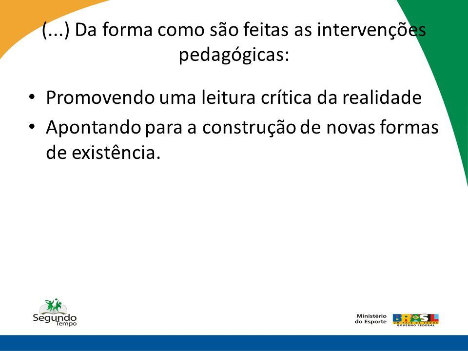 (...) Da forma como são feitas as intervenções pedagógicas: • Promovendo uma leitura crítica da realidade • Apontando para a construção de novas forma