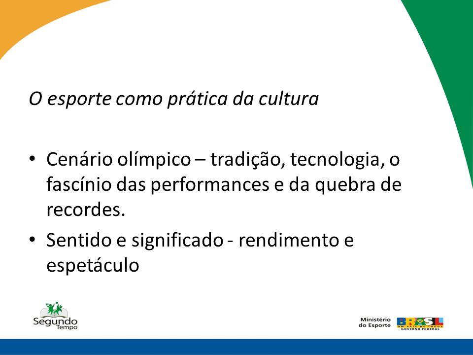 O esporte como prática da cultura • Cenário olímpico – tradição, tecnologia, o fascínio das performances e da quebra de recordes. • Sentido e signific
