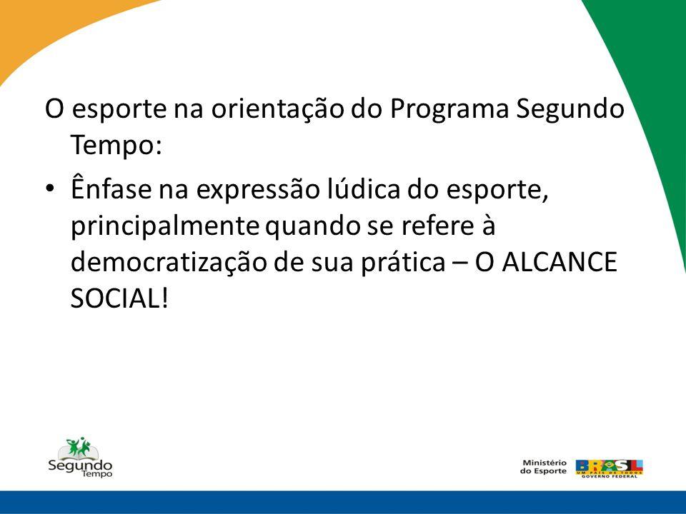 O esporte na orientação do Programa Segundo Tempo: • Ênfase na expressão lúdica do esporte, principalmente quando se refere à democratização de sua pr