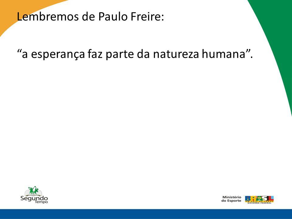 """Lembremos de Paulo Freire: """"a esperança faz parte da natureza humana""""."""
