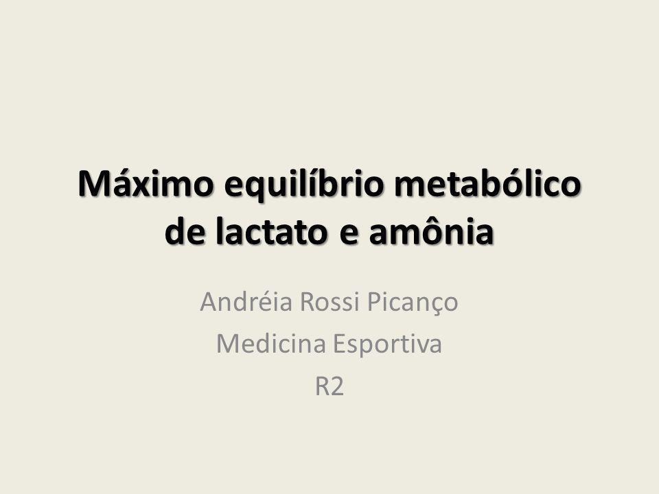Máximo equilíbrio metabólico de lactato e amônia Andréia Rossi Picanço Medicina Esportiva R2