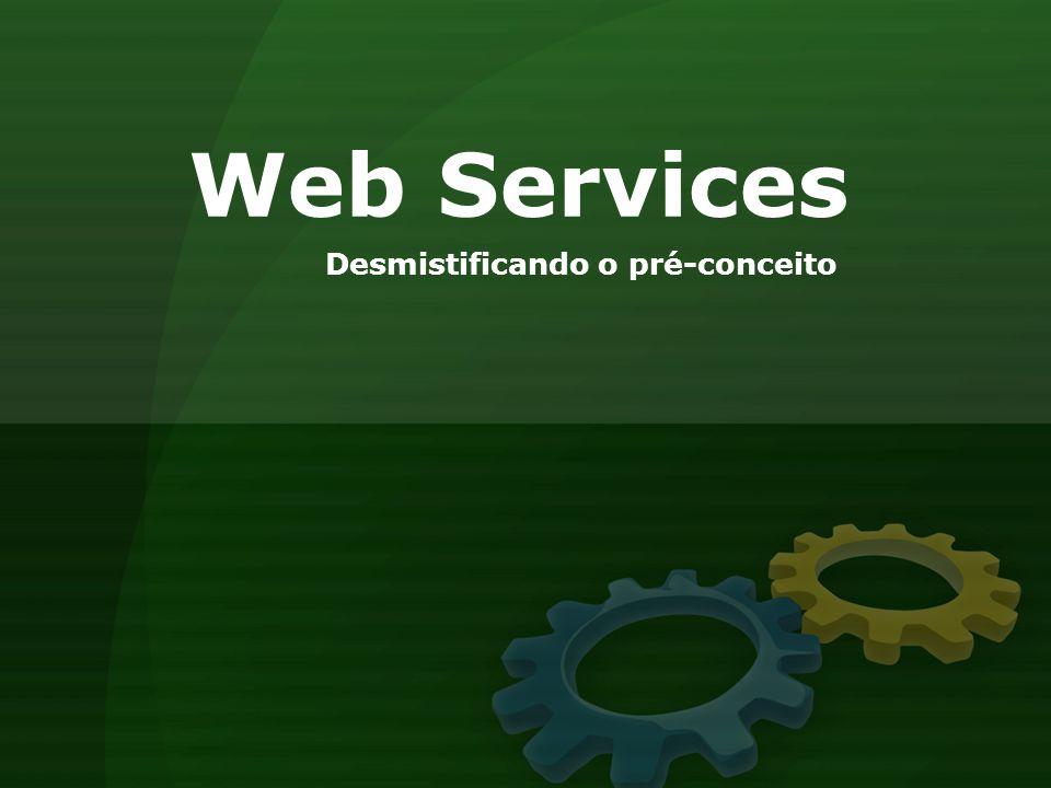 Web Services Desmistificando o pré-conceito