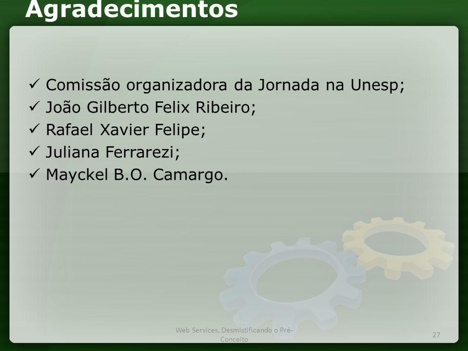 Agradecimentos  Comissão organizadora da Jornada na Unesp;  João Gilberto Felix Ribeiro;  Rafael Xavier Felipe;  Juliana Ferrarezi;  Mayckel B.O.