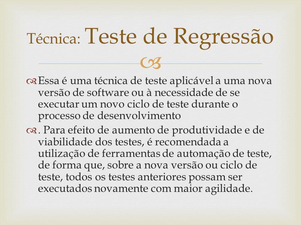   Essa é uma técnica de teste aplicável a uma nova versão de software ou à necessidade de se executar um novo ciclo de teste durante o processo de d
