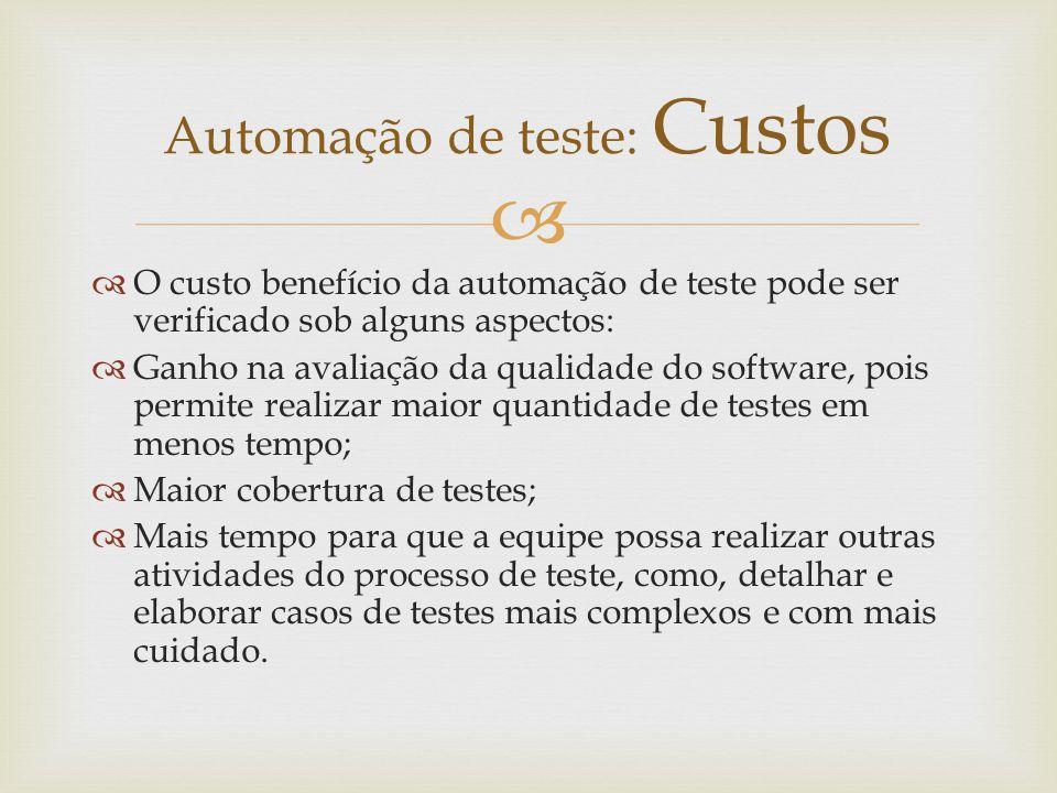   O custo benefício da automação de teste pode ser verificado sob alguns aspectos:  Ganho na avaliação da qualidade do software, pois permite reali