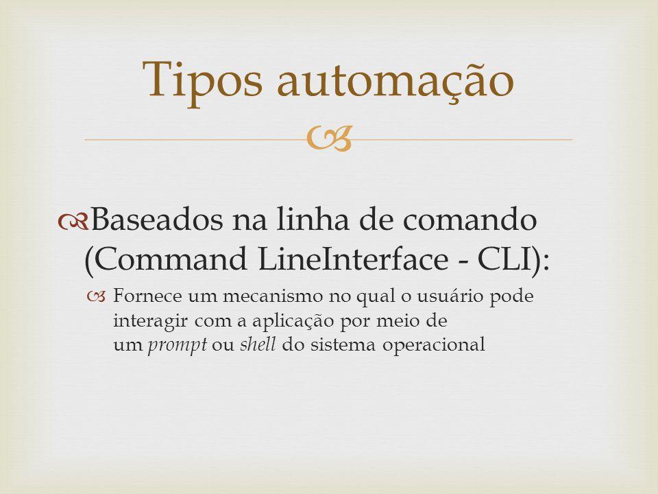   Baseados na linha de comando (Command LineInterface - CLI):  Fornece um mecanismo no qual o usuário pode interagir com a aplicação por meio de um