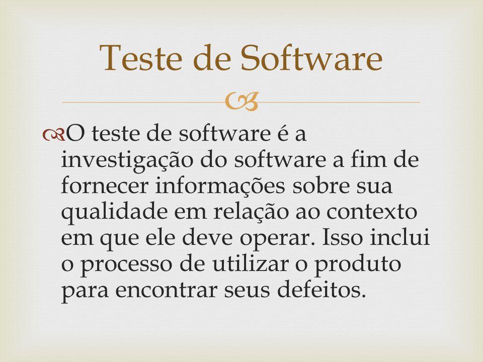   O teste de software é a investigação do software a fim de fornecer informações sobre sua qualidade em relação ao contexto em que ele deve operar.