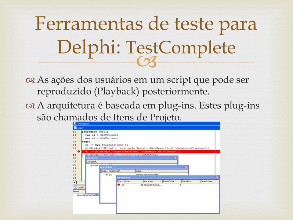   As ações dos usuários em um script que pode ser reproduzido (Playback) posteriormente.  A arquitetura é baseada em plug-ins. Estes plug-ins são c
