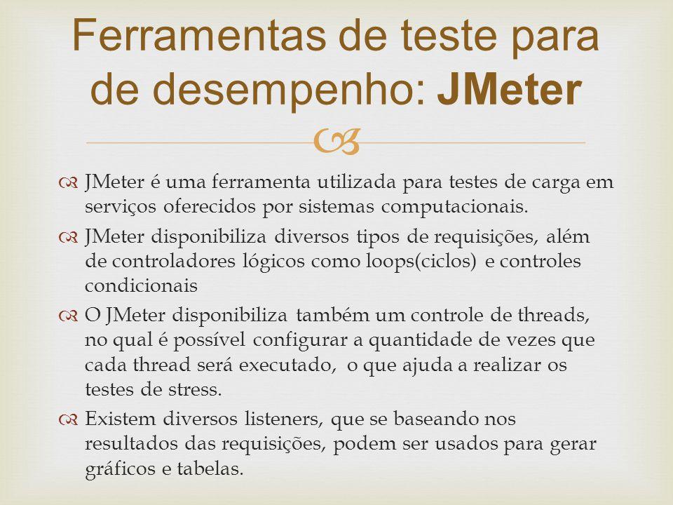   JMeter é uma ferramenta utilizada para testes de carga em serviços oferecidos por sistemas computacionais.  JMeter disponibiliza diversos tipos d
