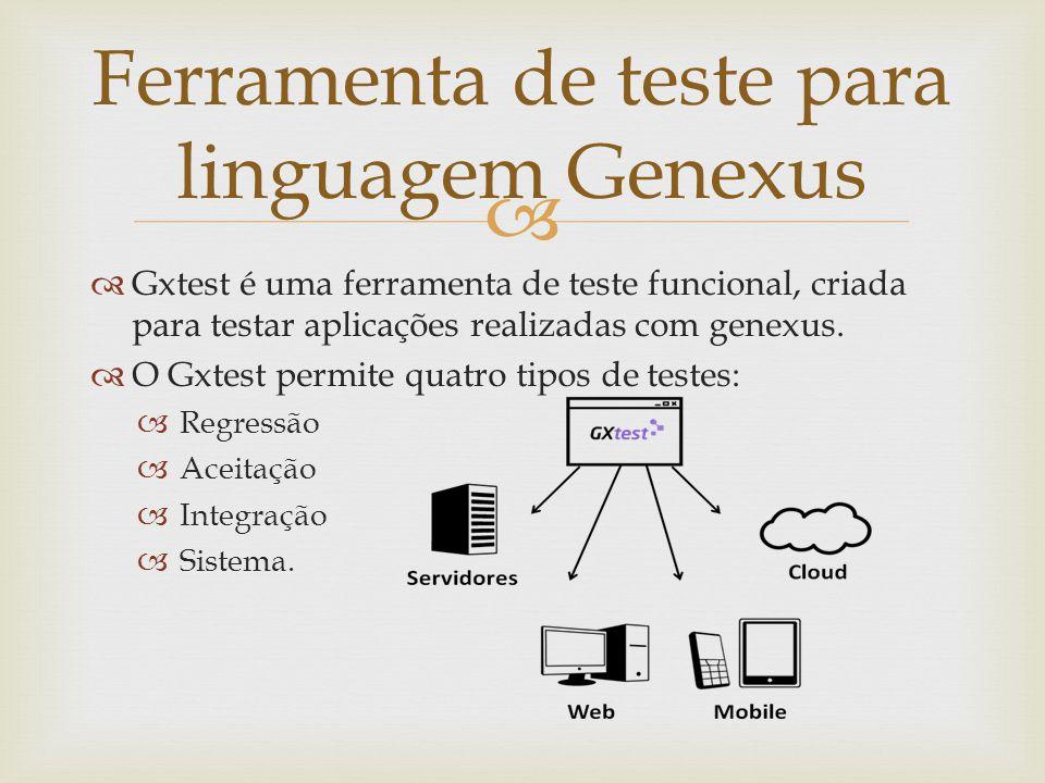   Gxtest é uma ferramenta de teste funcional, criada para testar aplicações realizadas com genexus.  O Gxtest permite quatro tipos de testes:  Reg