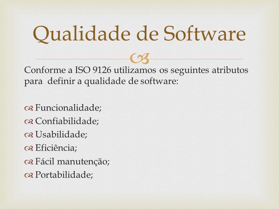  Conforme a ISO 9126 utilizamos os seguintes atributos para definir a qualidade de software:  Funcionalidade;  Confiabilidade;  Usabilidade;  Efi