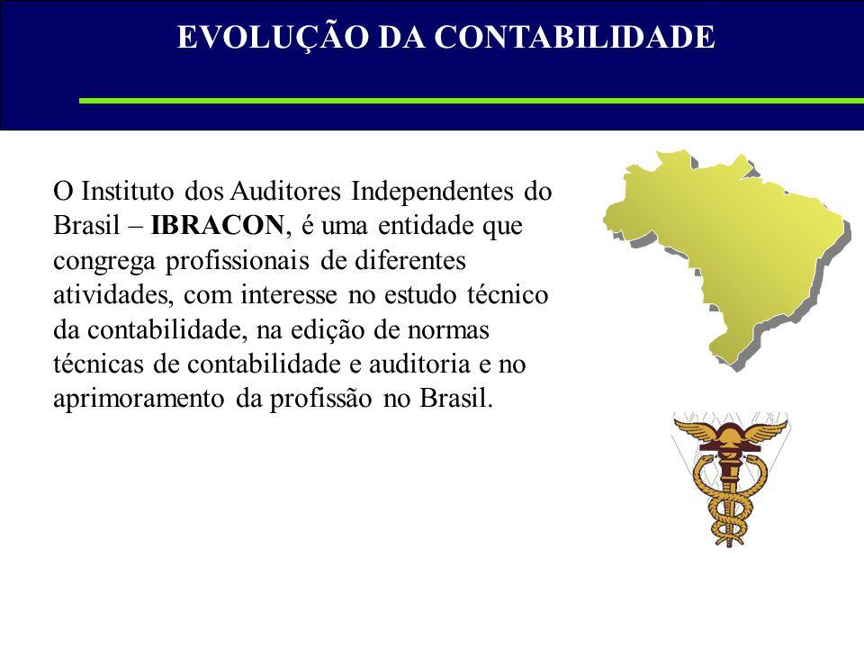 EVOLUÇÃO DA CONTABILIDADE O Instituto dos Auditores Independentes do Brasil – IBRACON, é uma entidade que congrega profissionais de diferentes ativida