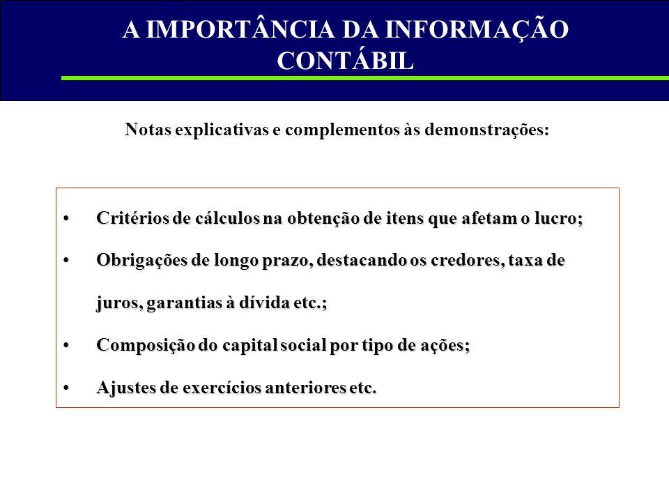 A IMPORTÂNCIA DA INFORMAÇÃO CONTÁBIL Notas explicativas e complementos às demonstrações: •Critérios de cálculos na obtenção de itens que afetam o lucr