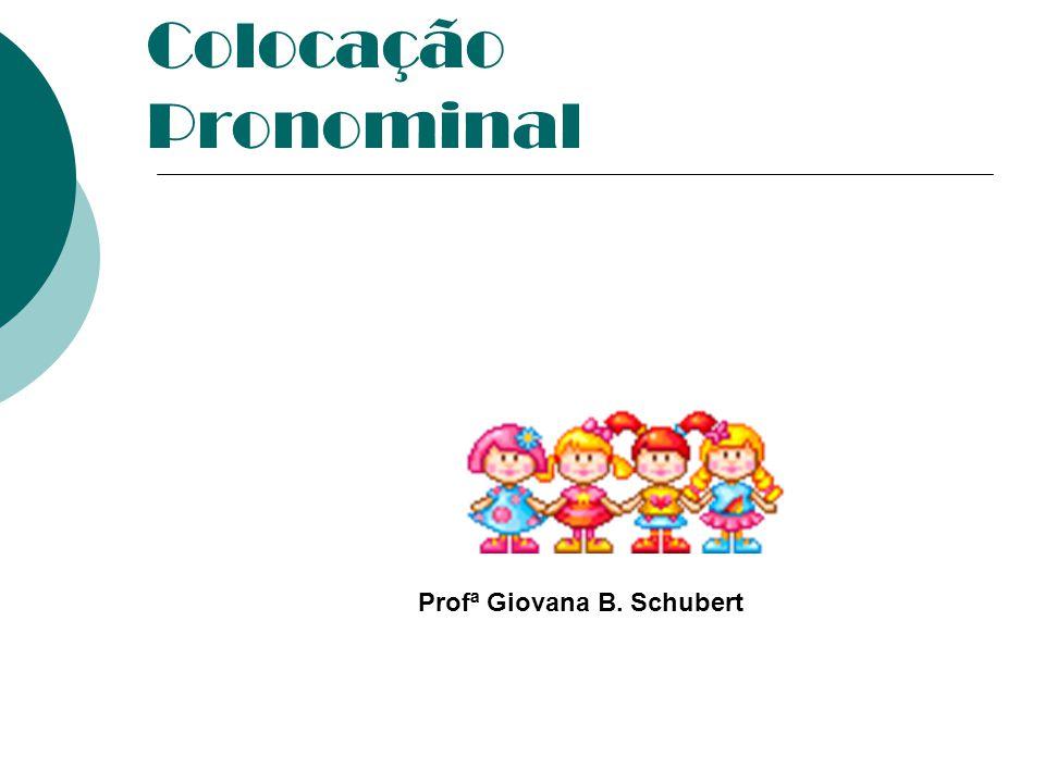 Colocação Pronominal Profª Giovana B. Schubert