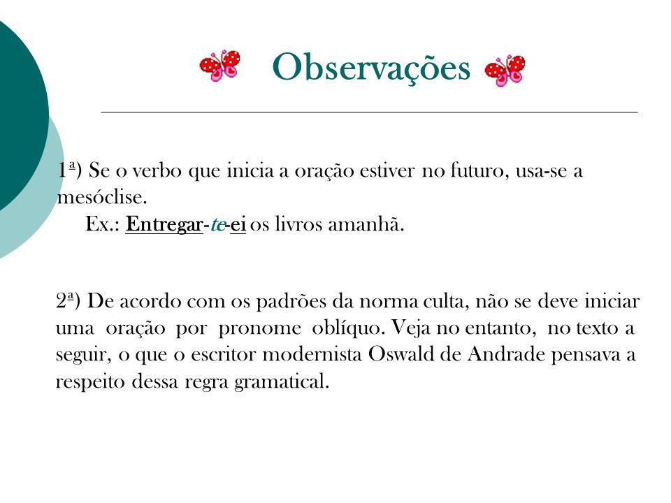 Observações 1ª) Se o verbo que inicia a oração estiver no futuro, usa-se a mesóclise.